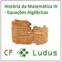 História da Matemática III: Equações Algébricas